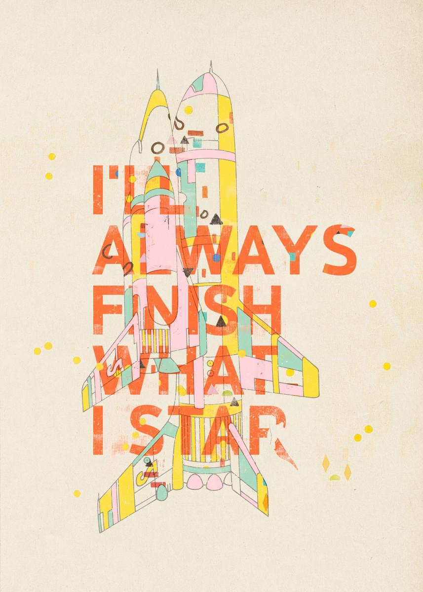 I'LL ALWAYS FINISH WHAT I STAR...