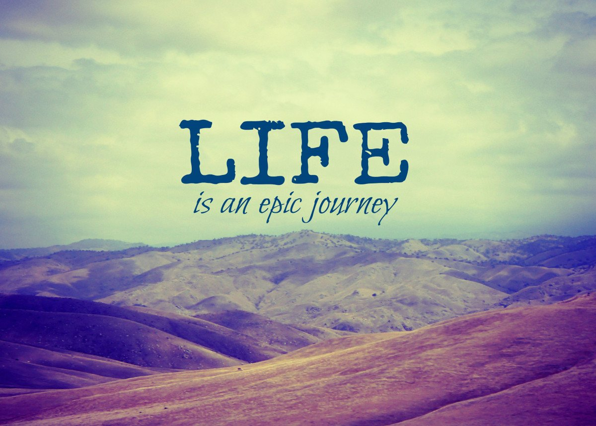 Life Is an Epic Journey