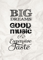 big dreams good music expensive taste quote typo text paper crumpled vintage shabby men office gift