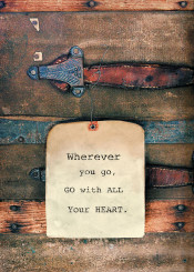 wherever you go go with all your heart tag luggage trunk travel trip explore inspiration