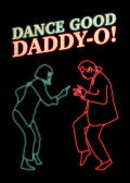 Dance Good Daddy-O!