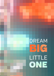 dream big little one orange green pink geometric mosaic stained glass abstract squares quote inspire