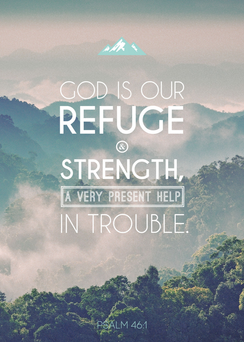 God is our refuge and strength, a very present help in trouble.&#