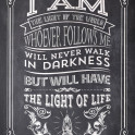 """""""I am the light of the world. Whoever follows me will never walk in darkness, but will have the light of life."""" - John 8:12"""