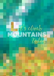 climb mountains today mosaic inspirational quote quotable geometric blue green orange text lets let us