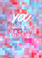 you make me happy inspirational quote mosaic quotable saying geometric abstract text red blue pink
