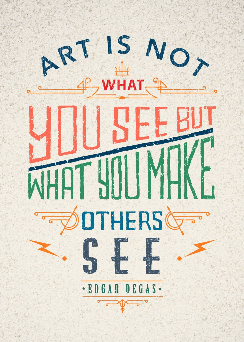 Art is not what you see, but what you make others see (Edgar Degas)