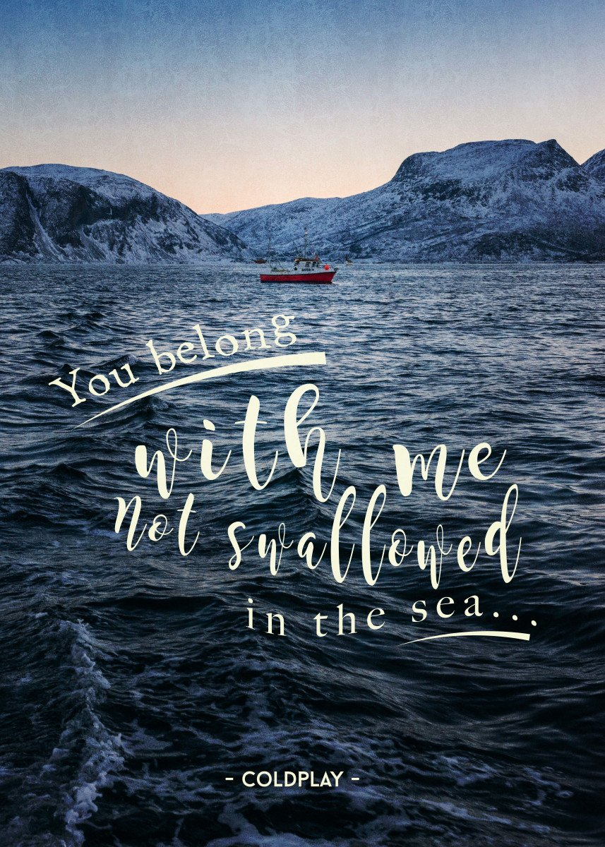 Sea Nature Coldplay Music Lyric Quote Typography Mountains Snow Boat