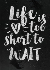life is too short to wait ink inking watercolor colour japan anime love fanfreak loving heart pretty girls female valantine live for today inspire inspiring quotes cool vintage painting like nice thum lovely