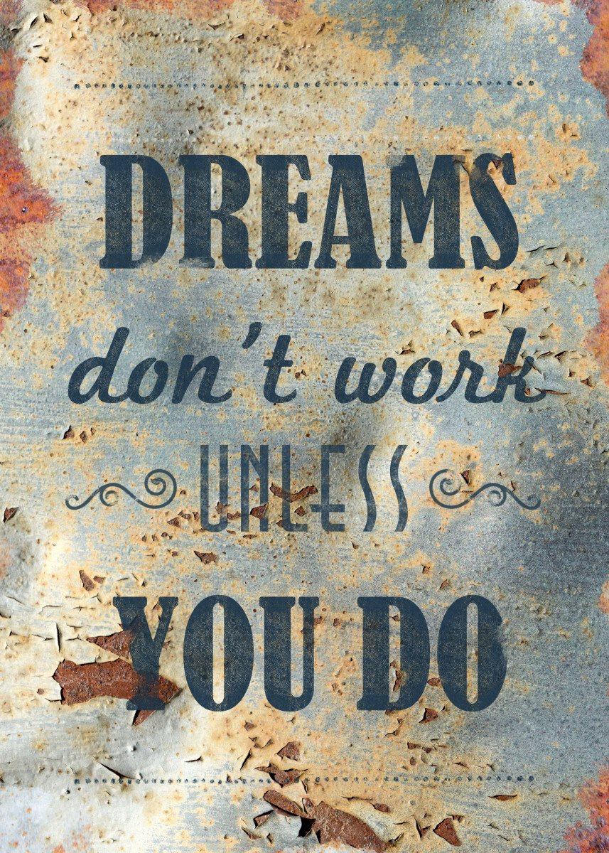 Dreams Don't Work Unless You Do. Inspirational quote.