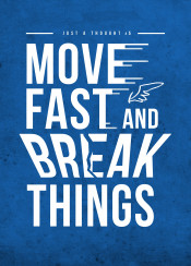 move fast break things thought inspiration