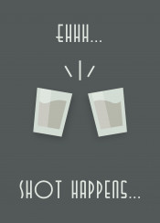ehhh shot happens funny shots glasses alcohol cheers salut humor swav cembrzynski text art simple