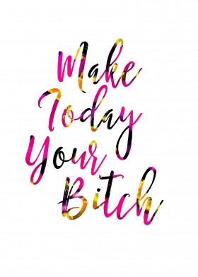 make today your bitch curse font type typography typographical watercolor paint gold hot pink black cursive cursing pretty girly motivation motivational inspiration inspirational texture