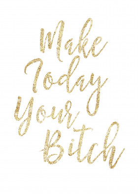 make today your bitch curse gold glitter letter lettering font type cursing cursive script brush text