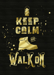 keep calm walk on typography text art quotable quote grungy gold glitter black hiking boot shoe mountaineering kerosene lamp retro contemporary golden glam rock modernity bling trending cheeky sassy trendy hiker nature lover camping great outdoors commune with lettering distressed font humor humour humorous funny vintage splatter splat brush textured background grunge