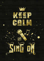 keep calm sing on typography text art quote grunge grungy gold glitter black microphone mike singing karaoke singalong contemporary golden glam rock modern bling trending quotable cheeky sassy trendy simple vocals lettering distressed font humor humorous funny fun singer vintage retro splatter splat brush musical instrument music musicality textured background