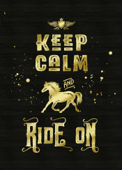 keep calm ride on typography text art quotable quote grungy gold glitter black horse animal equestrian contemporary golden glam rock modernity bling trending cheeky sassy trendy simple riding lettering distressed font humor humour humorous funny fun pianist gift vintage retro splatter splat blush racing gallop galloping textured background grunge