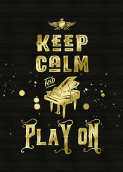 keep calm and play on typography text art quote grunge grungy gold glitter black piano grand baby keyboard contemporary golden glam rock modern bling trending quotable cheeky sassy trendy simple lettering distressed font humor inspirational motivational fun painist vintage retro splatter splat brush musical instrument music musicality textured background