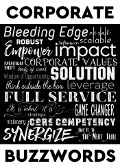 corporate buzzwords business jargon typography art overused phrases annoying bleeding edge viral robust influencers scalable empower impact paradigm shift values body of work window opportunity solution think outside the box leverage full service it is what strategic game changer visionary core competency synergize take to next level attractive fonts cheeky humor humorous funny workhorse ceo entrepreneur company employer employee marketing businessman businesswoman businessperson rat race