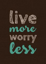 quote live more typography worryless brow blue white textures fabric