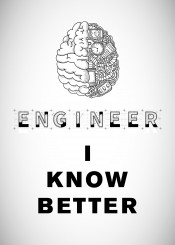 engineer know better than meme fun laugh funny laughter smart smarts knowledge science trust me