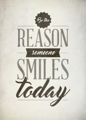 be the reason smile smiles today quote inspirational motivation motivational inspiration text art rustic vintage swav cembrzynski collection