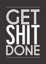 motivation inspiration get shit done inspirational motivational quote text art swav cembrzynski collection gray font simple minimal