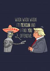 bender futurama fry leela zoiberg hermes killallhumans groening matt mexico mexican sombrero wall trump donaldtrump donald makeamericagreatagain america quote quotes opinion wetback tequila senorita pride revolution