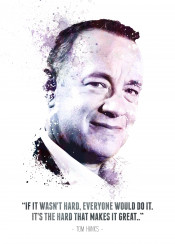 tom hanks legend legendary legends iconic icon swav cembrzynski collection splatter texture quote actor award winner academy big forrest gump captain phillips movies water color if it wasnt hard everyone would do its that makes great