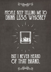 whiskey drink less why people keep telling me but i never heard that brand vintage funny quote text swav cembrzynski collection brown words live by quotes
