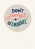 Don't forget to kiss!