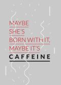 Maybe it's caffeine
