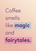 Coffee smells like ma ...
