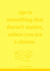 age something humour humor funny joke cool inspre quote18 cheese doesnt matter text typography type inspire food fun inspiration yellow bright hype hip vintage retro fanfreak comedy