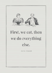 first we eat then do everthing else ink inking vintage illustration cool retro lady woman man male female food dine dinner tea lunch eating humour funny fun grey monochrome fanfreak lol laugh comedy suit dress posh inspire quote18