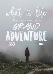 what life but one grand adventure explore male walk mountain quote18 cool inspire inspirational inspiration type typography travel arrow illustration fanfreak hype hip west fan motive motivation quote teen adult kid hill vintage original motivational quotes big start now world city culture nature mist clouds animal text