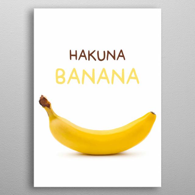 hakuna banana by popculart metal posters displate