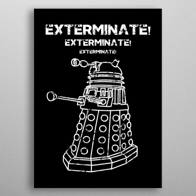 exterminate by yiannistees metal posters displate