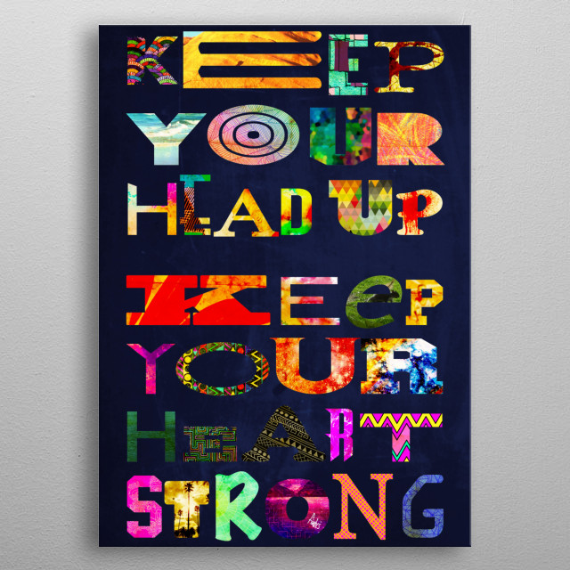 Keep Your Head Up metal poster
