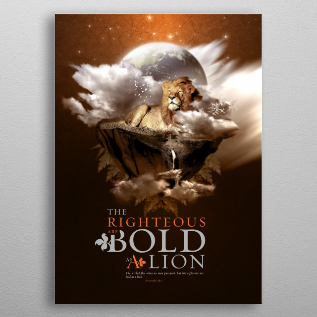 This artwork was inspired by the scripture verse Proverbs 28:1. It will give back inspiration to those that view it. :) metal poster