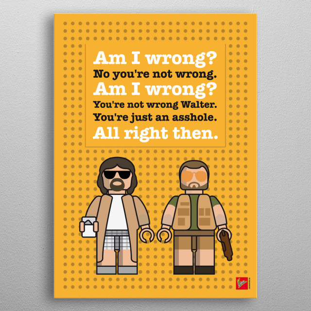 Just making fun: my lego mini fig dialogue posters with famous movie characters.   Apocalypse Now: Kilgore and captain willard Fight Club: Tyler Durden and the Narrator Rocky: Rocky Balboa and Apollo Creed Pulp Fiction: Vincent Vega and Jules Winnfield Big Lebowski: The Dude and Walter Sobchak metal poster