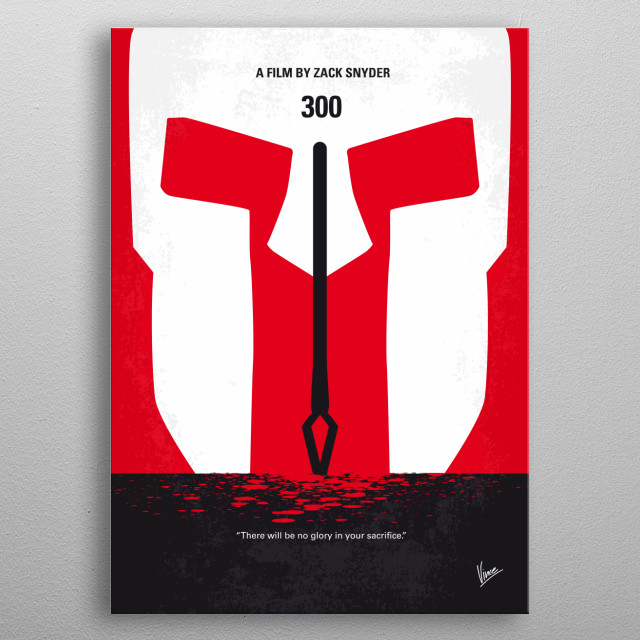 No001 My 300 minimal movie poster King Leonidas and a force of 300 men fight the Persians at Thermopylae in 480 B.C. Director: Zack Snyder Stars: Gerard Butler, Lena Headey, David Wenham metal poster