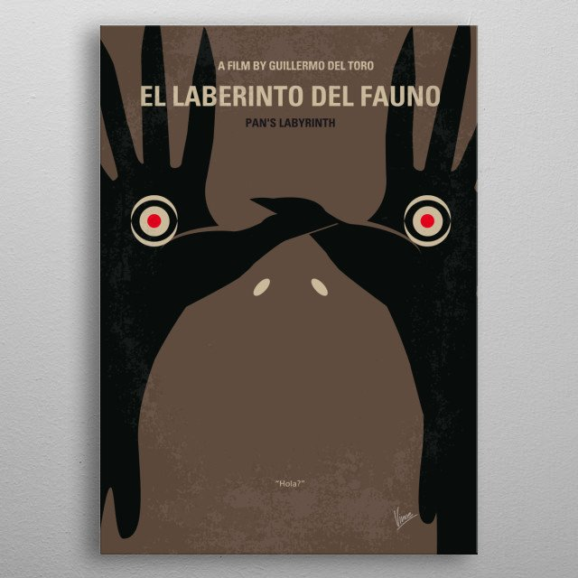 No061 My Pans Labyrinth minimal movie poster El laberinto del fauno. In the fascist Spain of 1944, the bookish young stepdaughter of a sadistic army officer escapes into an eerie but captivating fantasy world. Director: Guillermo del Toro Stars: Ivana Baquero, Ariadna Gil, Sergi López  Pans, Pan, Labyrinth, Guillermo, del, Toro, Ofelia, tale, princess, Girl, Spain, Fascist, Fairy, Faun, Fantasy, War, metal poster