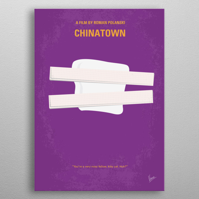 No015 My chinatown minimal movie poster  A private detective hired to expose an adulterer finds himself caught up in a web of deceit, corrupt... metal poster