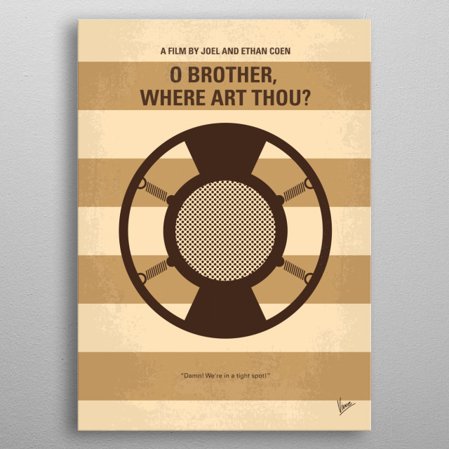 No055 My O Brother Where Art Thou minimal movie poster In the deep south during the 1930s, three escaped convicts search for hidden treasure while a relentless lawman pursues them. Directors: Joel Coen, Ethan Coen (uncredited) Stars: George Clooney, John Turturro, Tim Blake Nelson O, Brother, Where, Art, Thou, Joel, Coen, George, Clooney, 30s, Mississipi, bank, Prophet, Chain, Gang, convict, soundtrack, metal poster