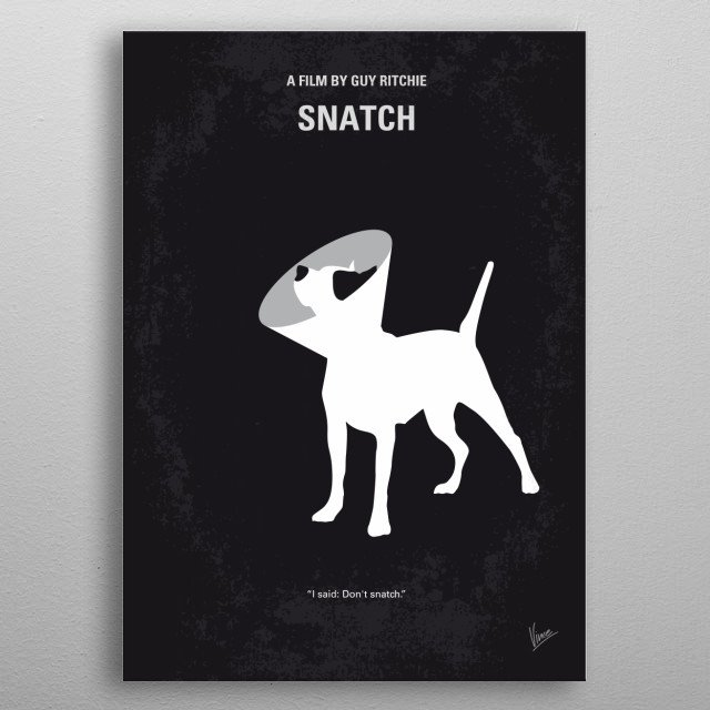 No079 My Snatch minimal movie poster  Unscrupulous boxing promoters, violent bookmakers, a Russian gangster, incompetent amateur robbers, and... metal poster