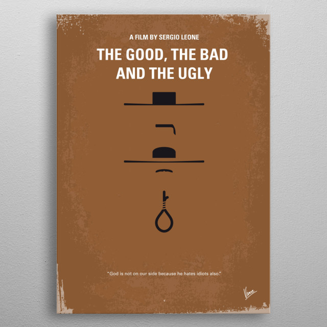 No090 My The Good The Bad The Ugly minimal movie poster  A bounty hunting scam joins two men in an uneasy alliance against a third in a race ... metal poster