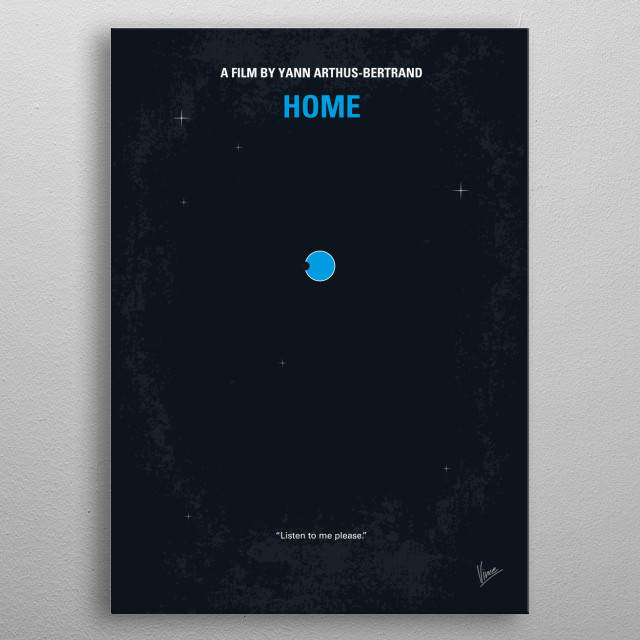 No037 My Home minimal movie poster  With aerial footage from fifty-four countries, 'Home' is a depiction of how Earth's problems are all inte... metal poster