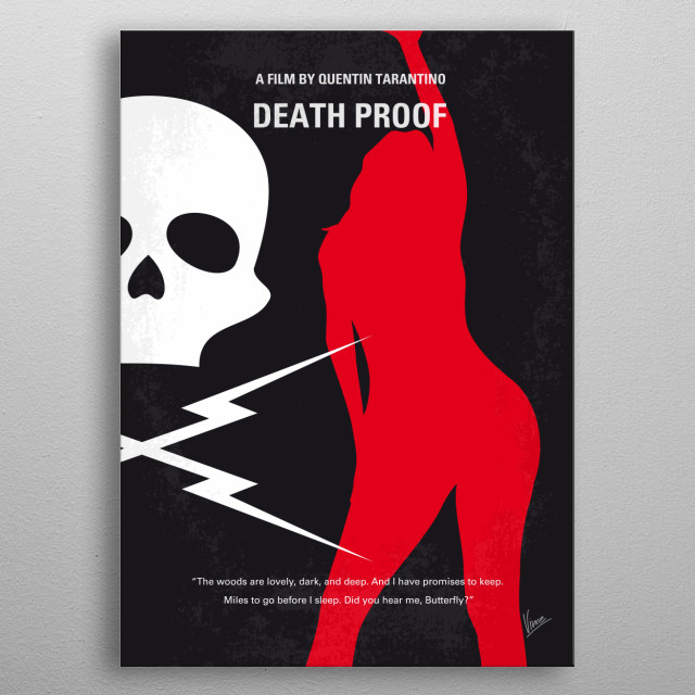No018 My Death Proof minimal movie poster  Two separate sets of voluptuous women are stalked at different times by a scarred stuntman who uses his death proof cars to execute his murderous plans.  Director: Quentin Tarantino Stars: Kurt Russell, Zoë Bell, Rosario Dawson  Death, Proof, Quentin, Tarantino, Kurt, Russell, Zoe, Bell, Rosario, Dawson, Mike, Jungle, Julia, Austin, Texas, stunt, Stuntman, Killer, Thunder, Bolt, prueba, muerte, Chevy, Nova, Dodge, Charger, metal poster