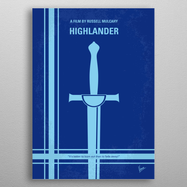 "No034 My Highlander minimal movie poster  An immortal Scottish swordsman must confront the last of his immortal opponent, a murderously brutal barbarian who lusts for the fabled ""Prize"".  Director: Russell Mulcahy Stars: Christopher Lambert, Sean Connery, Clancy Brown  Highlander, immortal, Scottish, swordsman, Christopher, Lambert, Sean, Connery, Connor, MacLeod, clan, Kurgan, Gathering, New, York, metal poster"